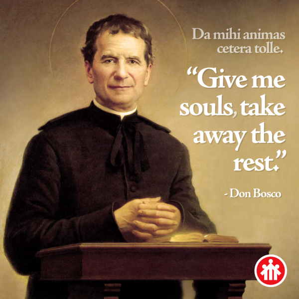 Don Bosco Quotes - Give Me Souls, Take Away the Rest - Da Mihi Animas, Cetera Tolle
